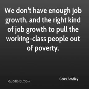We don't have enough job growth, and the right kind of job growth to ...