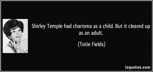 Shirley Temple had charisma as a child. But it cleared up as an adult ...