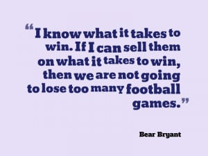 know what it takes to win. If I can sell them on what it takes to win ...
