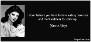... have eating disorders and mental illness to screw up. - Kirstie Alley