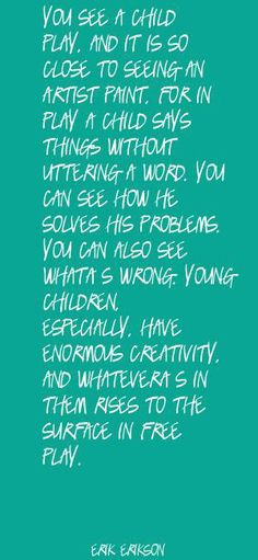 ... You see a child play, and it is so close to Quote By Erik Erikson More