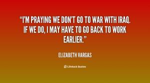 quote-Elizabeth-Vargas-im-praying-we-dont-go-to-war-98987.png