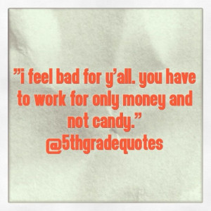 5th Grade Quotes #work #money #candy