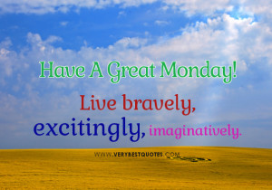 ... , excitingly, imaginatively – Happy Monday Good Morning Sayings