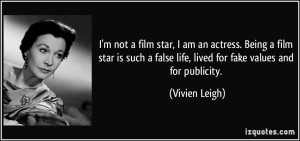 not a film star, I am an actress. Being a film star is such a ...