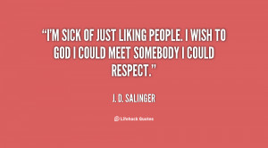sick of just liking people. I wish to God I could meet somebody I ...