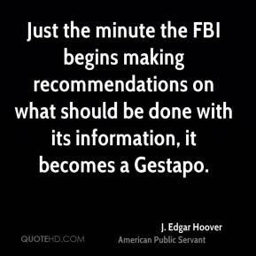 Edgar Hoover - Just the minute the FBI begins making ...