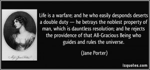 Life is a warfare; and he who easily desponds deserts a double duty ...