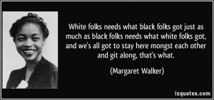 White folks needs what black folks got just as much as black folks ...