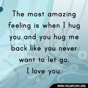 The most amazing feeling is when I hug you and you hug me back like ...