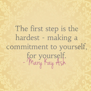 ... Hardest- Making A Commitment To Yourself, For Yourself. - Many Kay Ash
