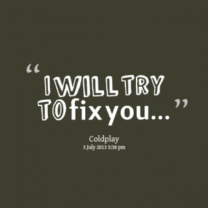 Quotes Picture: i will try to fix you