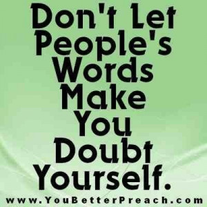 don t let people s words make you doubt yourself