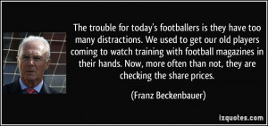 The trouble for today's footballers is they have too many distractions ...