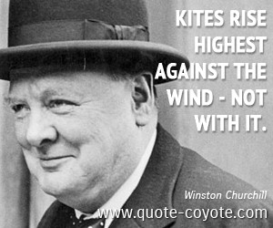 Wind quotes - Kites rise highest against the wind - not with it.