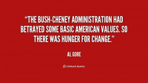 The Bush-Cheney administration had betrayed some basic American values ...