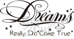 ... : Home / Quotes & Phrases / Affirmations / Dreams Really Do Come True