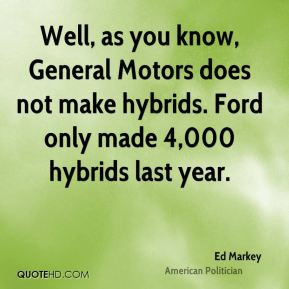 Ed Markey - Well, as you know, General Motors does not make hybrids ...