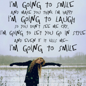 ... Quotes: I'm going to smile. And make you think i'm happy. I'm going to