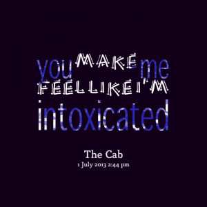 Quotes Picture: you make me feel like i'm intoxicated