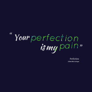 Quotes Picture: your perfection is my pain