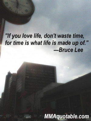 Bruce Lee quote on loving life and not wasting time with ...