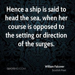William Falconer - Hence a ship is said to head the sea, when her ...