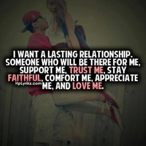 Want A Lasting Relationship. Someone who will be there for me ...