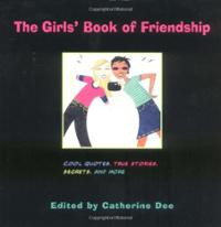 The Girls' Book of Friendship: Cool Quotes, True Stories, Secrets and ...