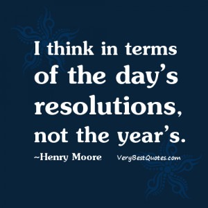 New Year Resolution quotes - I think in terms of the day's ...