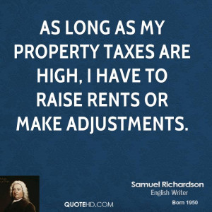 As long as my property taxes are high, I have to raise rents or make ...