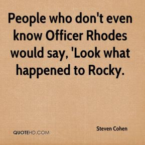 Steven Cohen - People who don't even know Officer Rhodes would say ...