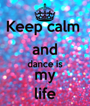 keep-calm-and-dance-is-my-life-6.png