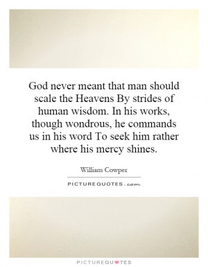 God never meant that man should scale the Heavens By strides of human ...