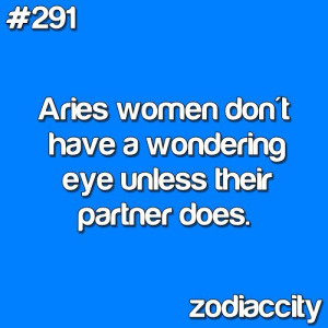 Aries women don't have a wondering eye unless their partner does.