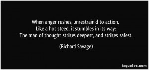When anger rushes unrestrained to action, like a hot steed, it ...
