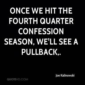Once we hit the fourth quarter confession season, we'll see a pullback ...