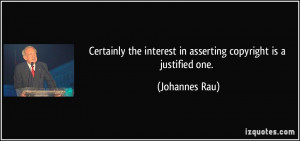 ... the interest in asserting copyright is a justified one. - Johannes Rau