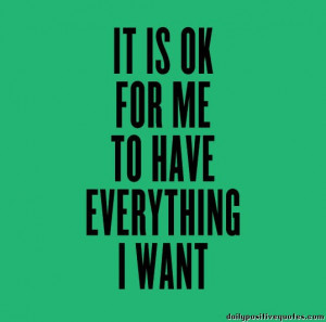 It is ok for me to have everything i want. best inspirational quotes
