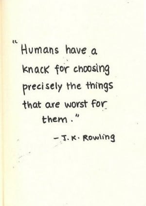 ... choosing precisely the things that are worst for them.