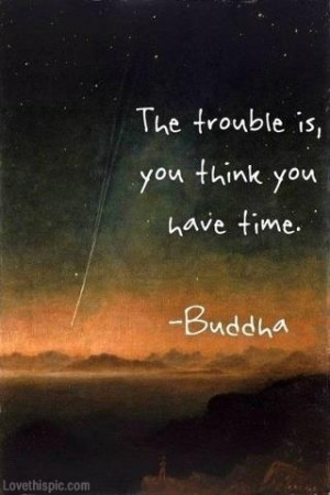 you think you have time buddha quote