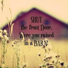 Old Country Barn Saying~~I've heard this all of my life~~ More