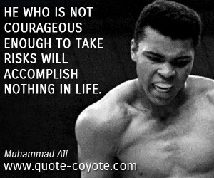 quotes - He who is not courageous enough to take risks will accomplish ...