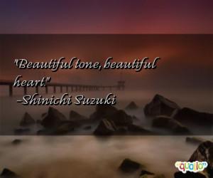 Beautiful tone, beautiful heart. -Shinichi Suzuki