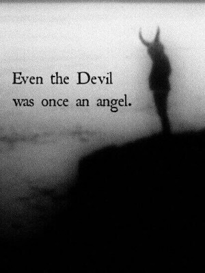 Even the devil was once an angel D: