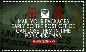 ... packages early so the Post Office can lose them in time for Christmas