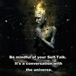 Be mindful of your Self-Talk..
