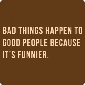 Bad things happen to good people - Funny t-shirt - Starting at 10$