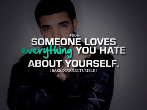 someone loves everything you hate about yourself # drake quote