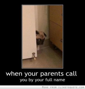 When your parents call you by your full name.